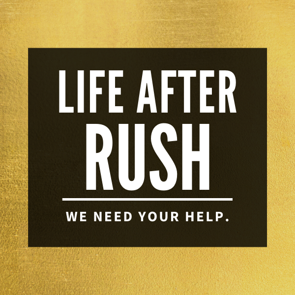 Life After Rush. We Need Your Help.